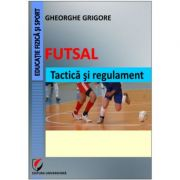 Futsal. Tactica si regulament - Gheorghe Grigore