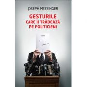 Gesturile care ii tradeaza pe politicieni - Joseph Messinger