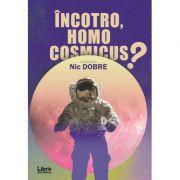 Incotro, homo cosmicus? - Nic Dobre