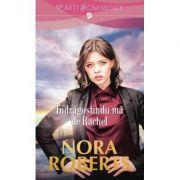 Indragostindu-ma de Rachel - Nora Roberts