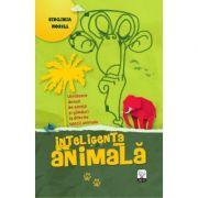 Inteligenta animala. Uimitoare dovezi de emotii si ganduri la diferite specii animale - Virginia Morell