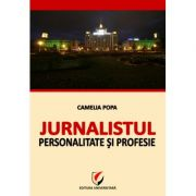 Jurnalistul - Personalitate si profesie - Camelia Popa