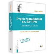 Legea contabilitatii nr. 82/1991. Comentariu pe articole. Explicatii, studii de caz, monografii contabile - Maria Badoi