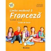 Limba moderna 2 franceza. Caiet de lucru pentru clasa a V-a - Claudia Dobre, Gina Belabed, Diana Ionescu