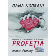 Lumiana si legea luminii in intuneric, Profetia - Oana Noorani