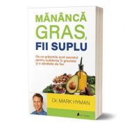 Mananca gras, fii suplu - Dr. Mark Hyman