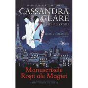 Manuscrisele Rosii ale Magiei. Primul volum al seriei Blesteme stravechi - Cassandra Clare, Wesley Chu