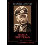 Mari comandanti in al Doilea Razboi Mondial. Heinz Guderian - Pier Paolo Battistelli