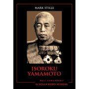 Mari comandanti in al Doilea Razboi Mondial. Isoroku Yamamoto - Mark Stille