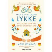 Mica Enciclopedie Lykke. In cautarea celor mai fericiti oameni din lume - Meik Wiking