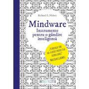 Mindware. Instrumente pentru o gandire inteligenta - Richard Nisbet