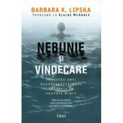 Nebunie si vindecare. Povestea unei neurocercetatoare ratacite in propria minte - Barbara K. Lipska, Elaine McArdle