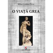 O viata grea - Mihai Cristian Pirvu