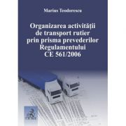 Organizarea activitatii de transport rutier prin prisma prevederilor Regulamentului CE 561-2006 - Marius Teodorescu