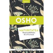 Osho. Maturitatea. Responsabilitatea de a fi tu insuti (reeditare) - Osho International Foundation