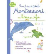 Primul meu caiet Montessori cu litere si cifre. De la 3 la 6 ani