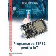 Programarea ESP32 pentru IoT - Sever Spanulescu