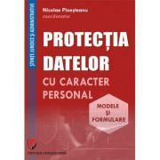 Protectia datelor cu caracter personal. Modele si formulare - Nicolae Ploesteanu, Darius Farcas, Hilda Sumalan, Raul Miron