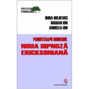 Psihoterapii moderne. Noua hipnoza Ericksoniana - Andreea Ion, Bogdan Ion, Irina Holdevici