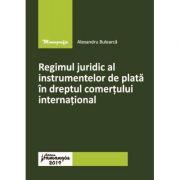 Regimul juridic al instrumentelor de plata in dreptul comertului international - Alexandru Bulearca