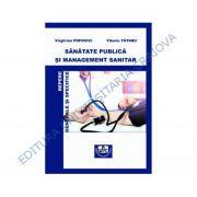 Sanatate publica si management sanitar. Repere generale si specifice - Virgil-Ion Popovici, Tiberiu Tataru