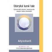 Sfarsitul lumii tale. Conversatii sincere, necenzurate despre natura iluminarii - Adyashanti