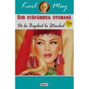 Sub stapanirea otomana volumul 3. De la Bagdad la Istanbul - Karl May