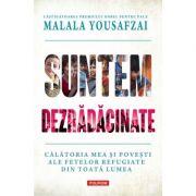 Suntem dezradacinate. Calatoria mea si povesti ale fetelor refugiate din toata lumea - Malala Yousafzai, Liz Welch