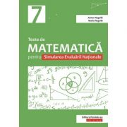 Teste de matematica pentru Simularea Evaluarii Nationale la clasa a VII-a - Anton Negrila, Maria Negrila