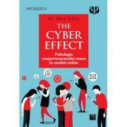 THE CYBER EFFECT. Psihologia comportamentului uman în mediul online - Dr. Mary Aiken
