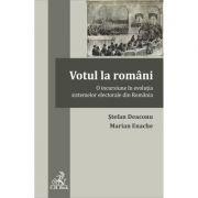 Votul la romani. O incursiune in evolutia sistemelor electorale din Romania - Stefan Deaconu, Marian Enache