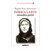 Zorica Latcu, monahia poeta - Bogdan-Ioan Anistoroaei