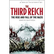 A Brief History of The Third Reich: The Rise and Fall of the Nazis - Martyn Whittock