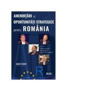 Amenintari si oportunitati strategice pentru Romania - Radu Tudor