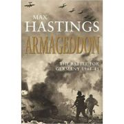 Armageddon: The Battle for Germany 1944-45 - Max Hastings