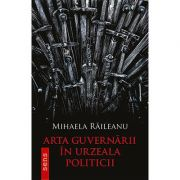Arta guvernarii in urzeala politicii - Mihaela Raileanu