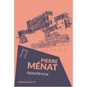 Asteptand iar - Pierre Menat