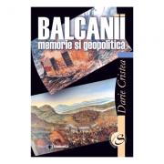 Balcanii: memorie si geopolitica - Darie Cristea