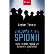 Binecuvantati fie spionii. Istoria secreta a Mossad-ului de la origini pana in 1999 - Gordon Thomas