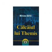 Calcaiul lui Themis - Mircea Dutu