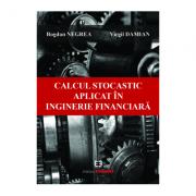 Calcul stocastic aplicat in inginerie financiara - Bogdan Negrea, Virgil Damian