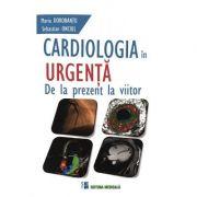 Cardiologia in urgenta. Dela prezent la viitor - Maria Dorobantu, Sebastian Onciul