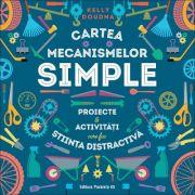 Cartea mecanismelor simple. Proiecte si activitati care fac stiinta distractiva - Kelly Doudna