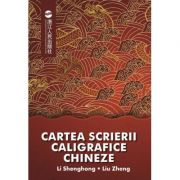Cartea scrierii caligrafice chineze - Li Shenghong, Liu Zheng