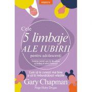 Cele 5 limbaje ale iubirii pentru adolescenti - Gary Chapman