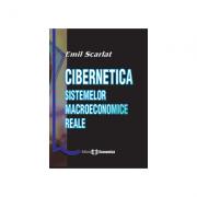 Cibernetica sistemelor macroeconomice reale - Emil Scarlat