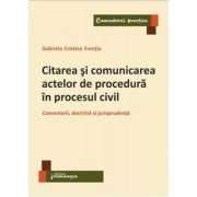 Citarea si comunicarea actelor de procedura in procesul civil - Gabriela Cristina Frentiu