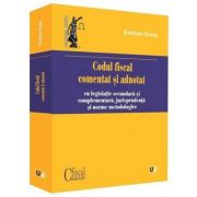 Codul fiscal comentat si adnotat 2019 cu legislatie secundara si complementara, jurisprudenta si norme metodologice - Emilian Duca