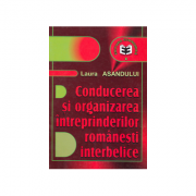 Conducerea si organizarea intreprinderilor romanesti interbelice - Laura Asandului