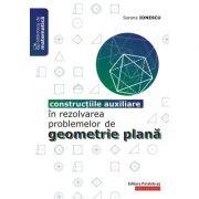 Constructiile auxiliare in rezolvarea problemelor de Geometrie Plana - Sorana Ionescu
